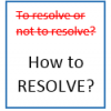 To Resolve or not to Resolve, is not the Question—how? is the Question